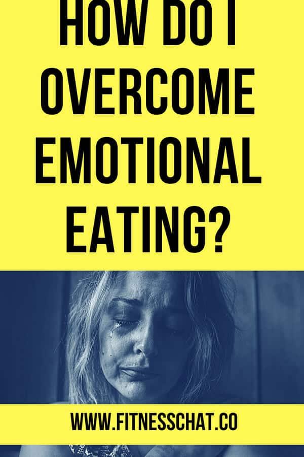 Am I an emotional eater? How do I overcome emotional eating?