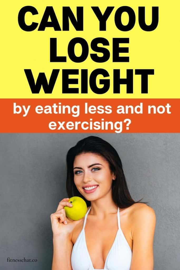 Can you lose weight by eating less and not exercising