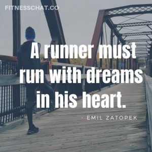 A runner must run with dreams in his heart.