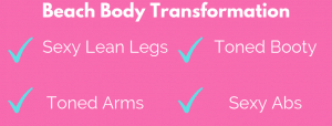 Beach body transformation for toned legs, toned booty, toned arms and sexy abs