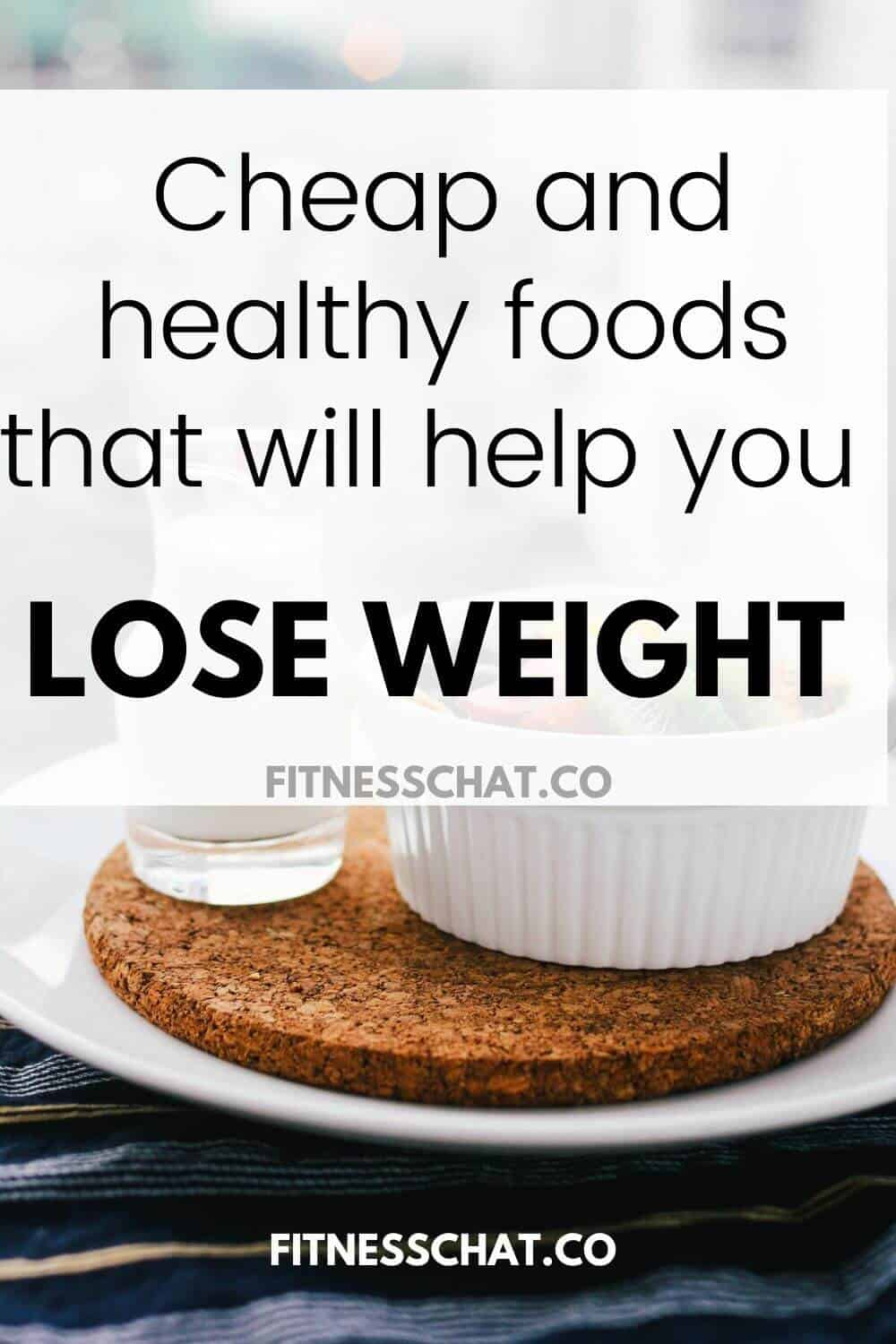 Cheap and healthy foods that will help you lose weight when you are on a tight budget